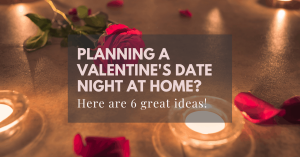 Ideas for Planning a Valentine's Date Night at Home
