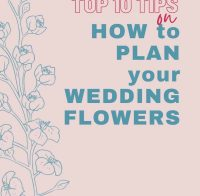 How to Plan Your Wedding Flowers – 10 Invaluable Tips