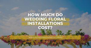 Wedding Floral Installation Pricing Sydney